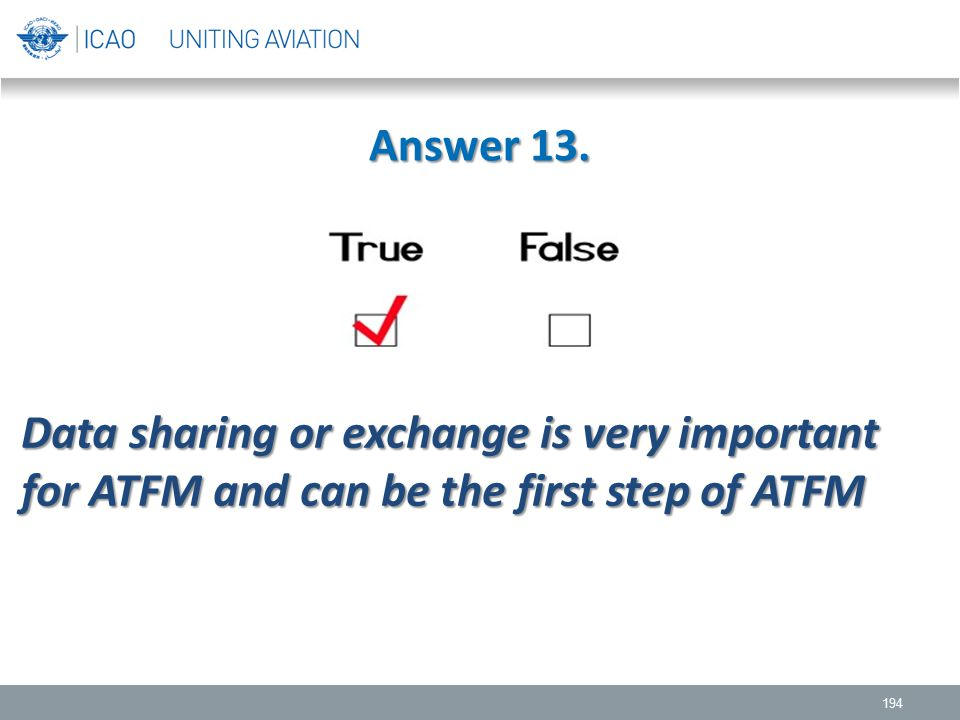Answer 13. 194 Data sharing or exchange is very important for ATFM and can be the first step of ATFM