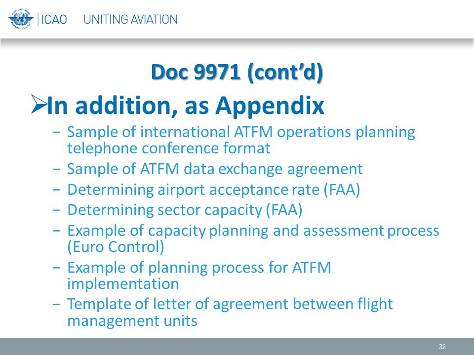  In addition, as Appendix −Sample of international ATFM operations planning telephone conference format −Sample of ATFM data exchange agreement −Dete