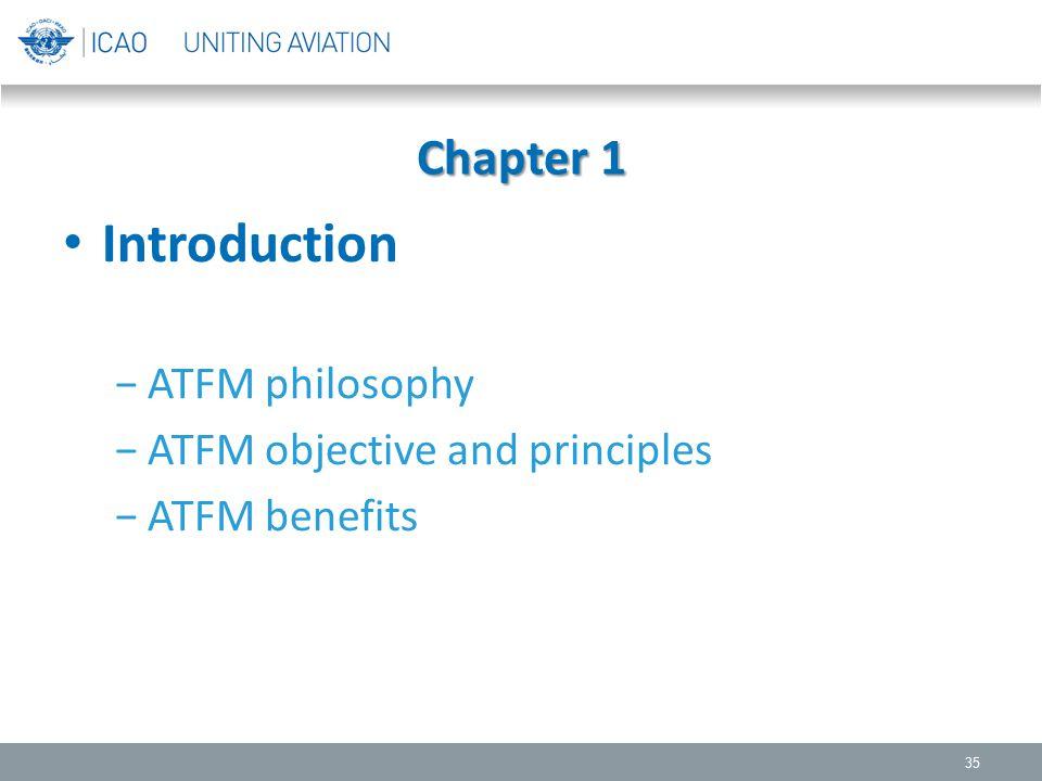 Introduction −ATFM philosophy −ATFM objective and principles −ATFM benefits 35