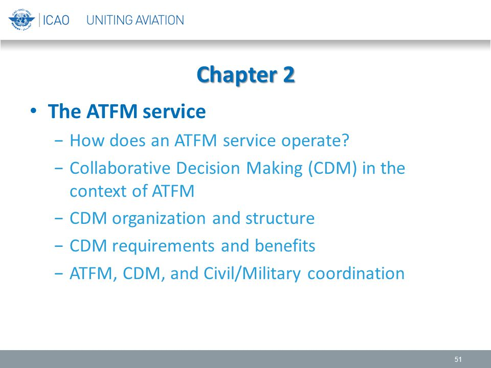 The ATFM service −How does an ATFM service operate? −Collaborative Decision Making (CDM) in the context of ATFM −CDM organization and structure −CDM r