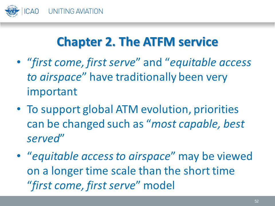 """Chapter 2. The ATFM service """"first come, first serve"""" and """"equitable access to airspace"""" have traditionally been very important To support global ATM"""
