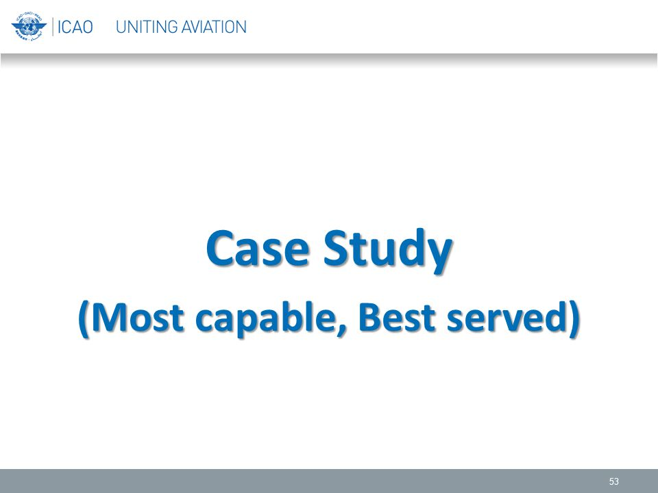 53 Case Study (Most capable, Best served)