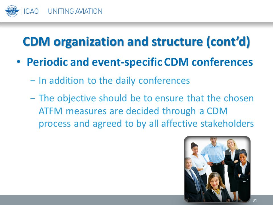 Periodic and event-specific CDM conferences −In addition to the daily conferences −The objective should be to ensure that the chosen ATFM measures are