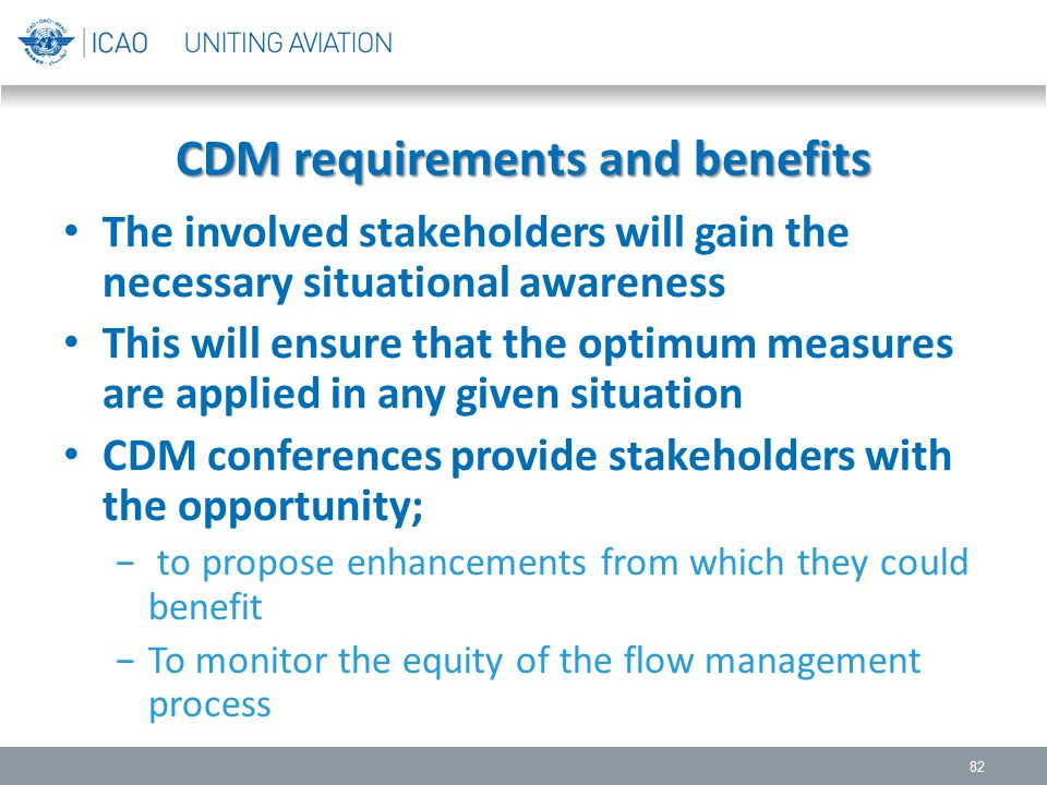CDM requirements and benefits The involved stakeholders will gain the necessary situational awareness This will ensure that the optimum measures are a
