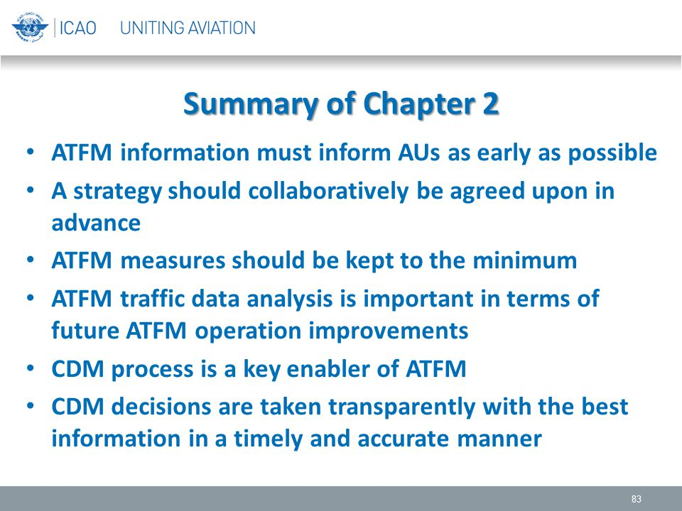 Summary of Chapter 2 ATFM information must inform AUs as early as possible A strategy should collaboratively be agreed upon in advance ATFM measures s
