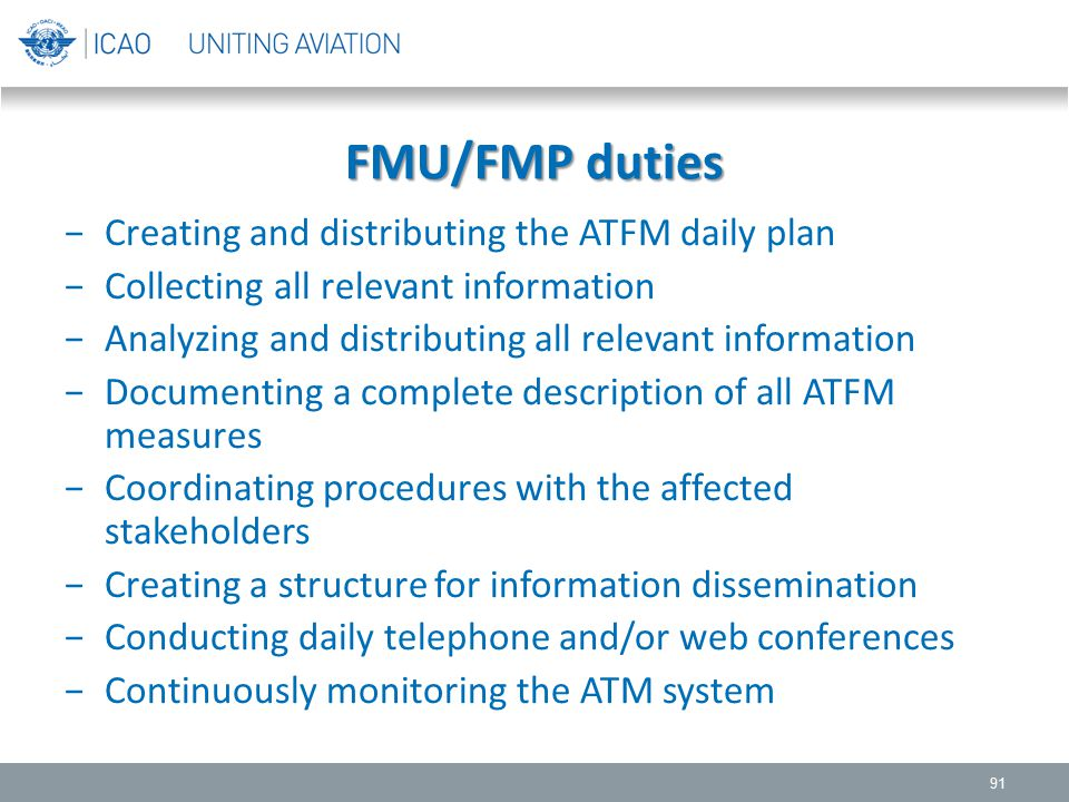 FMU/FMP duties −Creating and distributing the ATFM daily plan −Collecting all relevant information −Analyzing and distributing all relevant informatio