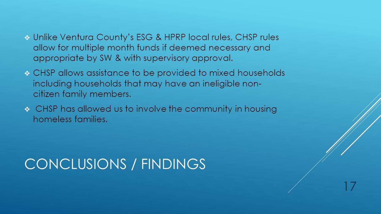 CONCLUSIONS / FINDINGS  Unlike Ventura County's ESG & HPRP local rules, CHSP rules allow for multiple month funds if deemed necessary and appropriate by SW & with supervisory approval.