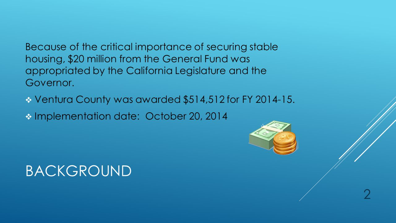 BACKGROUND Because of the critical importance of securing stable housing, $20 million from the General Fund was appropriated by the California Legisla