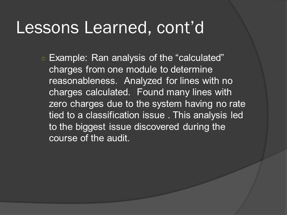 Lessons Learned, cont'd ○ Example: Ran analysis of the calculated charges from one module to determine reasonableness.