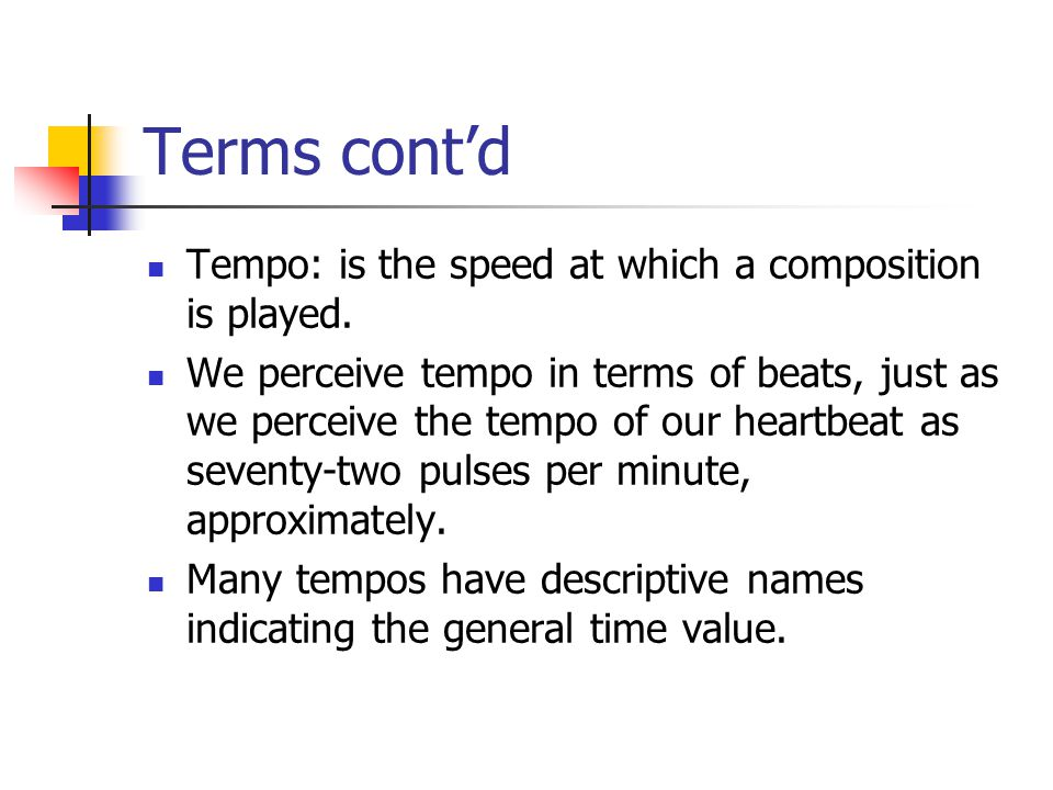 Terms cont'd Tempo: is the speed at which a composition is played.
