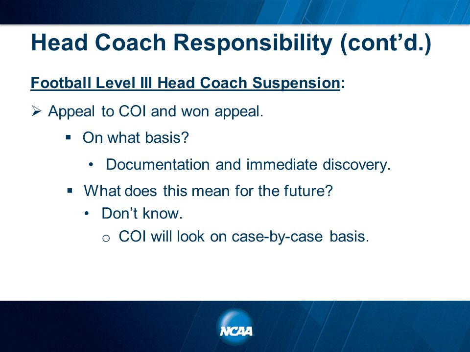 Head Coach Responsibility (cont'd.) Football Level III Head Coach Suspension:  Appeal to COI and won appeal.