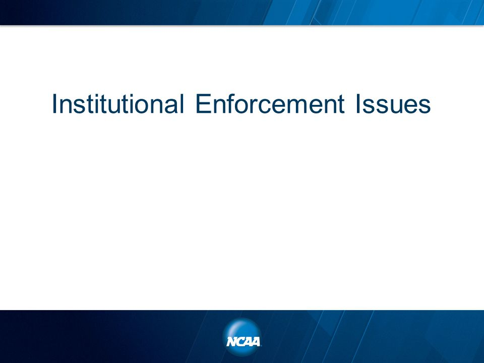 Institutional Enforcement Issues