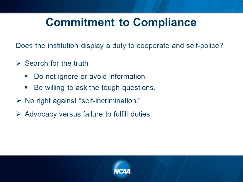 Commitment to Compliance Does the institution display a duty to cooperate and self-police.