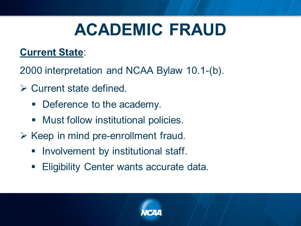 ACADEMIC FRAUD Current State: 2000 interpretation and NCAA Bylaw 10.1-(b).