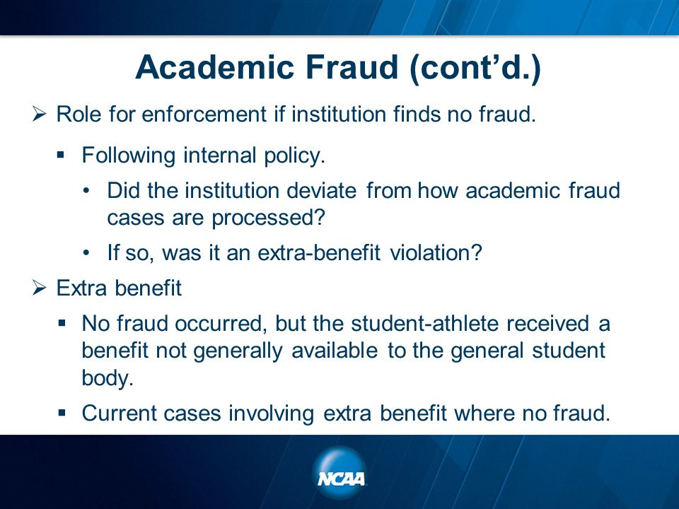 Academic Fraud (cont'd.)  Role for enforcement if institution finds no fraud.