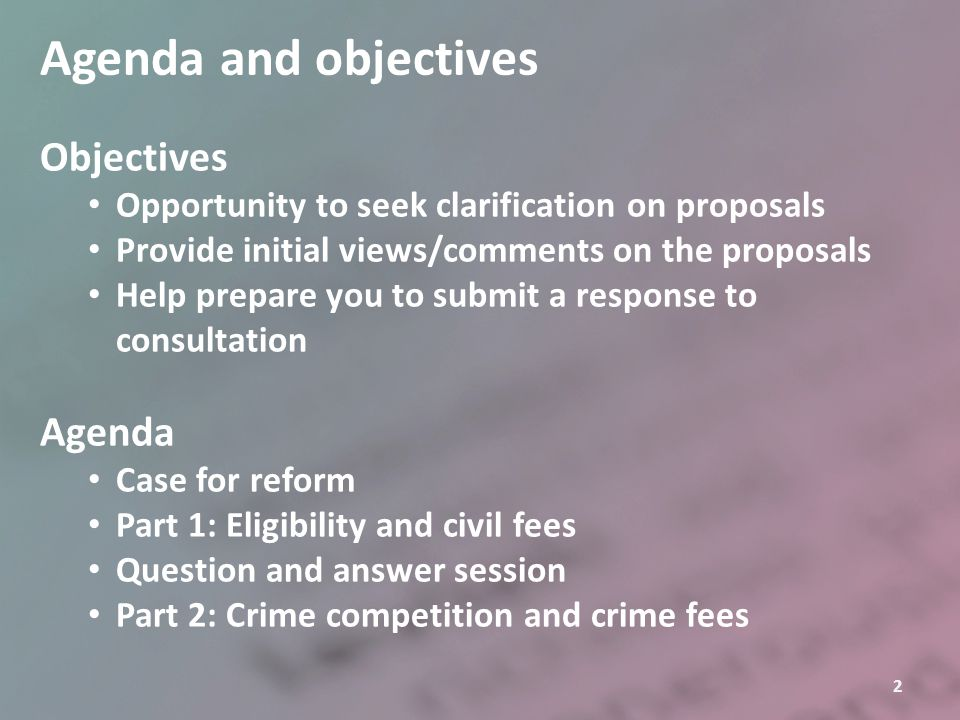 2 Agenda and objectives Objectives Opportunity to seek clarification on proposals Provide initial views/comments on the proposals Help prepare you to
