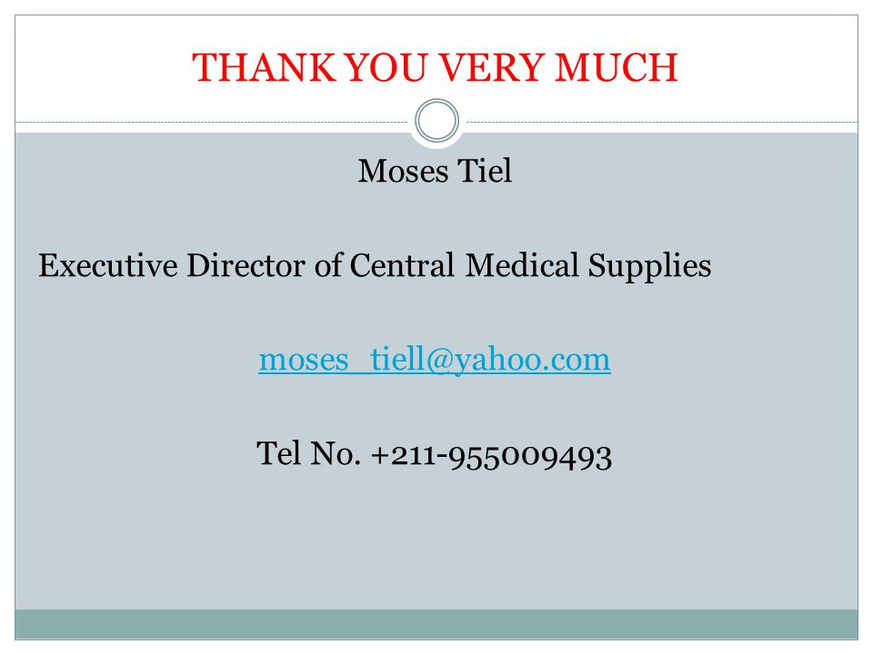 THANK YOU VERY MUCH Moses Tiel Executive Director of Central Medical Supplies Tel No.