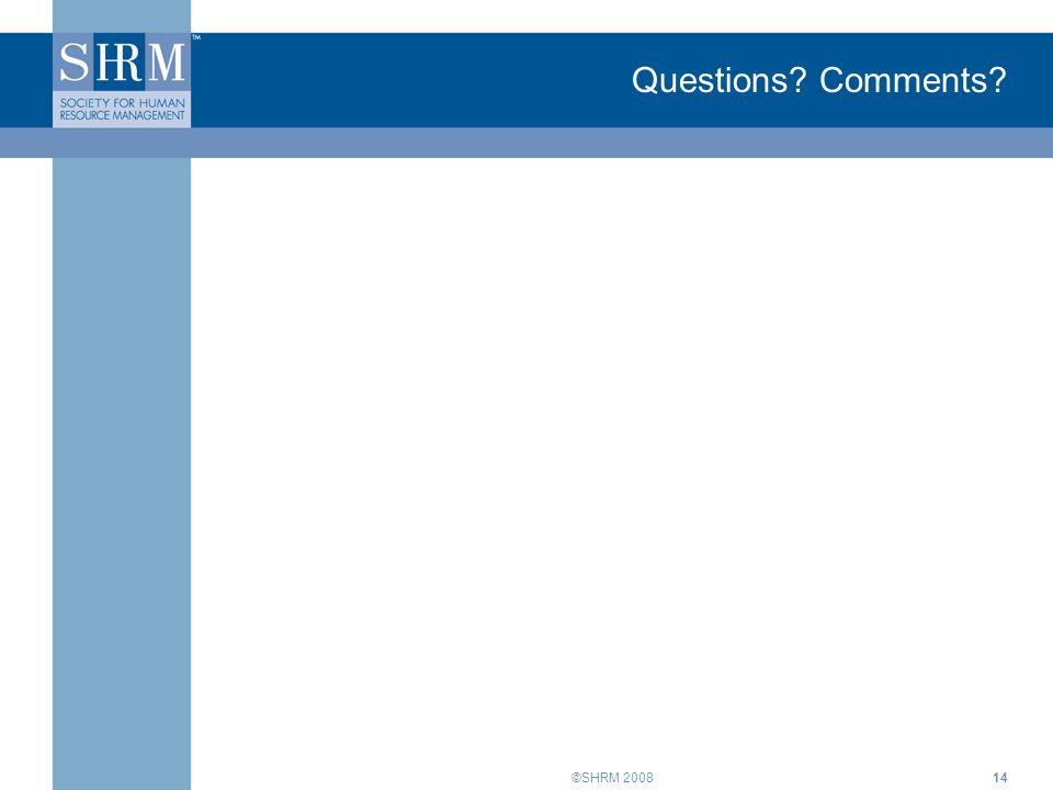 ©SHRM 2008 Questions? Comments? 14