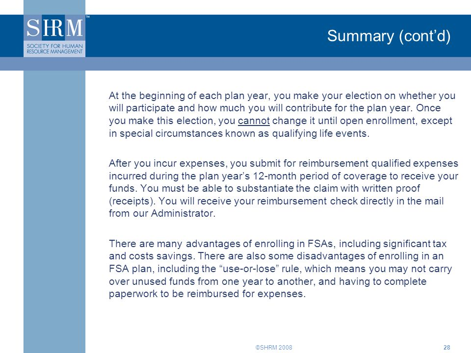 ©SHRM 200828 Summary (cont'd) At the beginning of each plan year, you make your election on whether you will participate and how much you will contrib