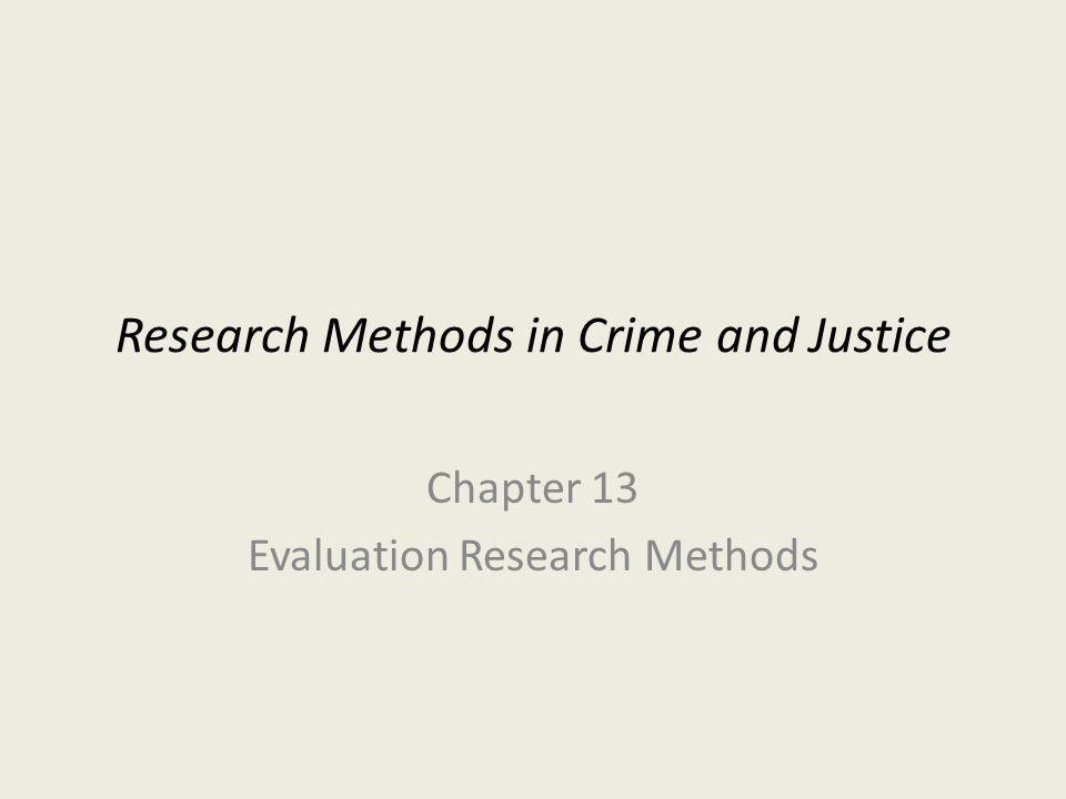Research Methods in Crime and Justice Chapter 13 Evaluation Research Methods