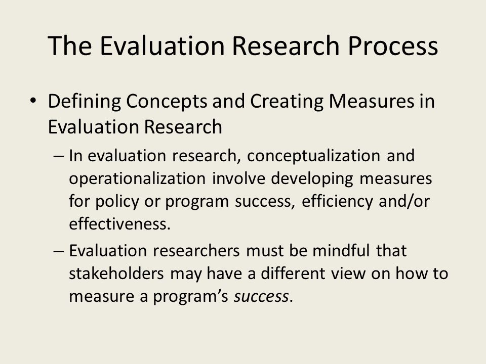 The Evaluation Research Process Defining Concepts and Creating Measures in Evaluation Research – In evaluation research, conceptualization and operati
