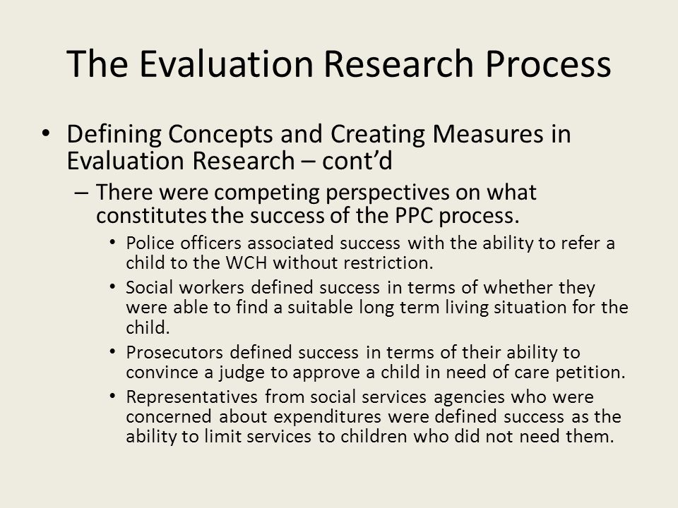 The Evaluation Research Process Defining Concepts and Creating Measures in Evaluation Research – cont'd – There were competing perspectives on what co