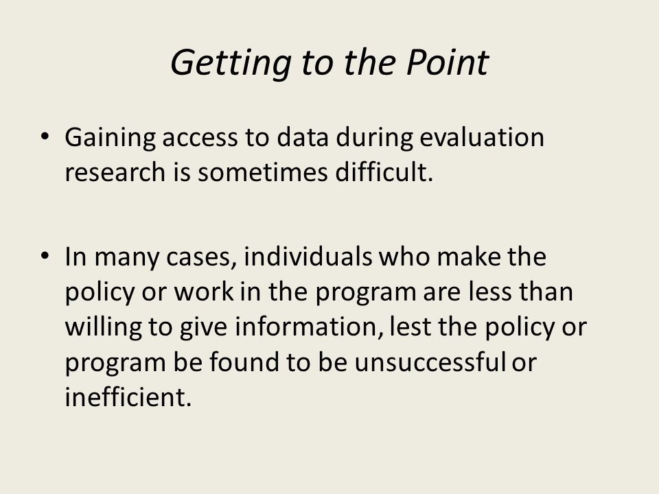 Getting to the Point Gaining access to data during evaluation research is sometimes difficult.