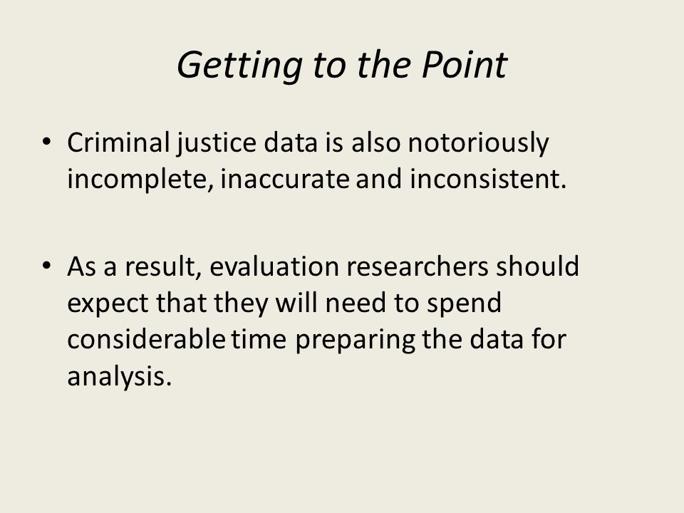 Getting to the Point Criminal justice data is also notoriously incomplete, inaccurate and inconsistent.