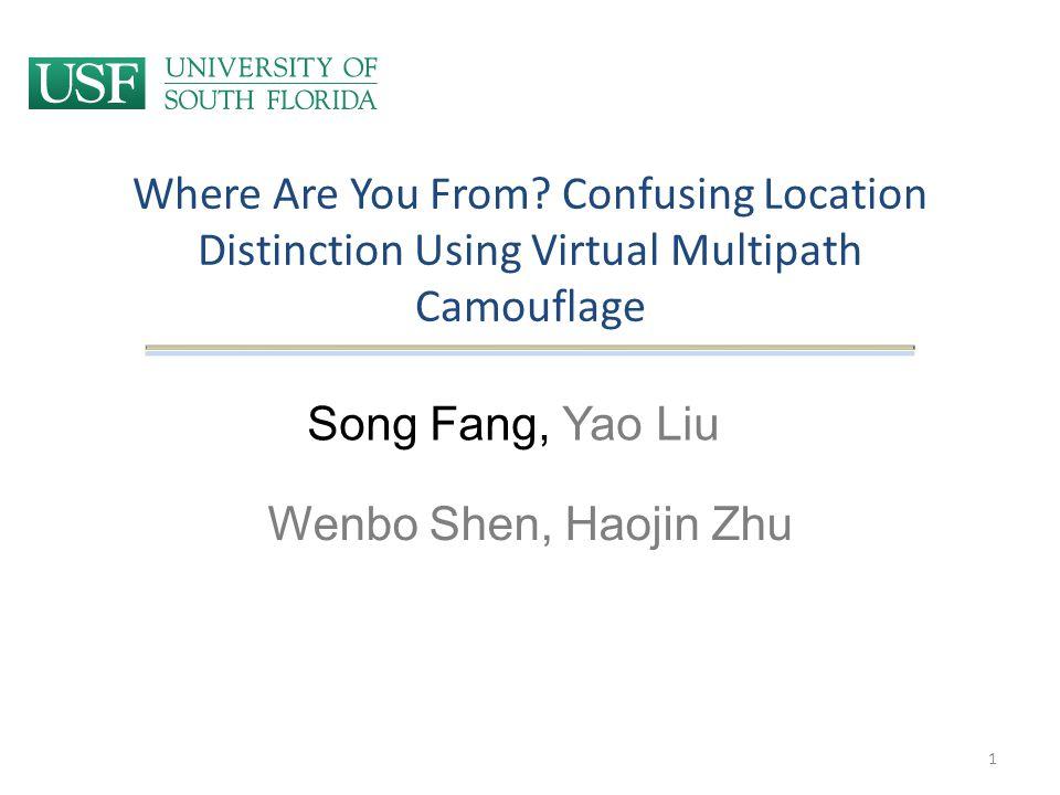 Where Are You From? Confusing Location Distinction Using Virtual Multipath Camouflage Song Fang, Yao Liu Wenbo Shen, Haojin Zhu 1