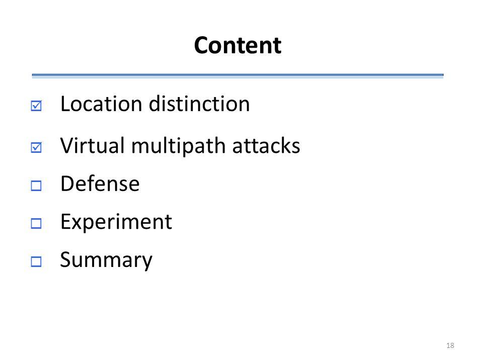 Content  Location distinction  Defense  Experiment  Summary VVirtual multipath attacks 18