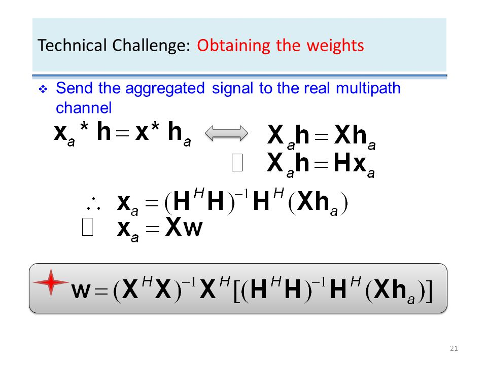  Send the aggregated signal to the real multipath channel Technical Challenge: Obtaining the weights 21