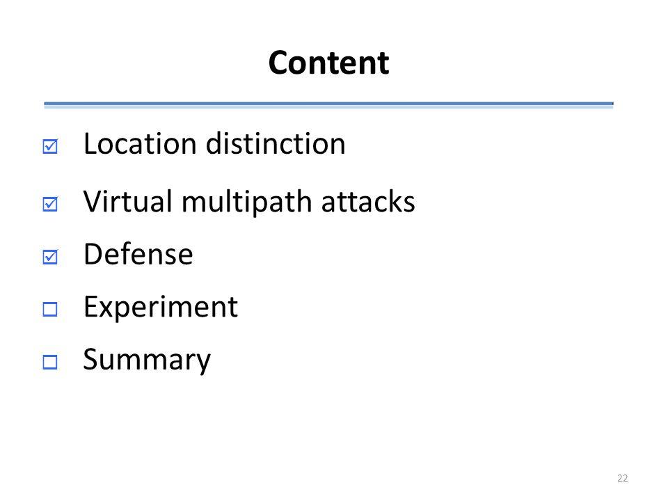 Content  Location distinction DDefense  Experiment  Summary  Virtual multipath attacks 22