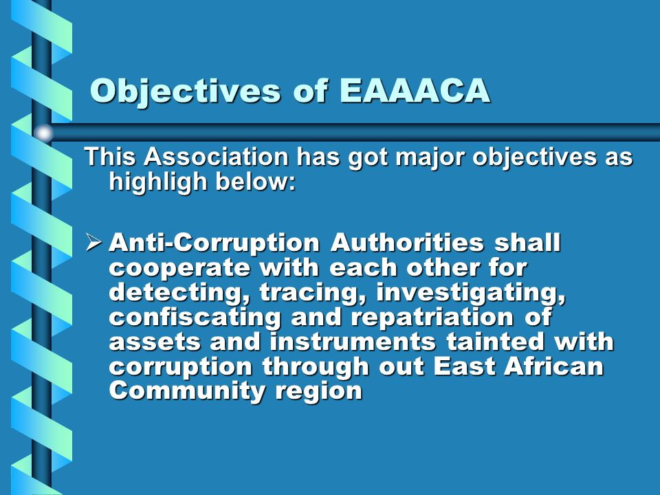 Objectives of EAAACA This Association has got major objectives as highligh below:  Anti-Corruption Authorities shall cooperate with each other for de