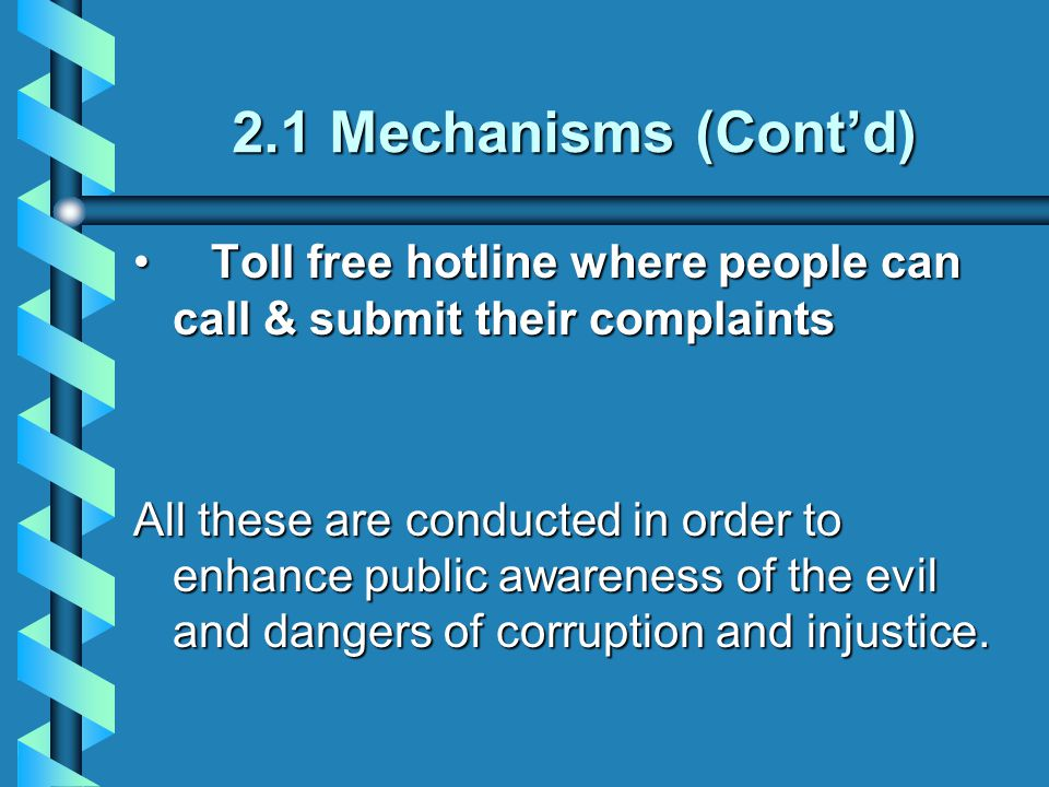 2.1 Mechanisms (Cont'd) Toll free hotline where people can call & submit their complaints Toll free hotline where people can call & submit their compl