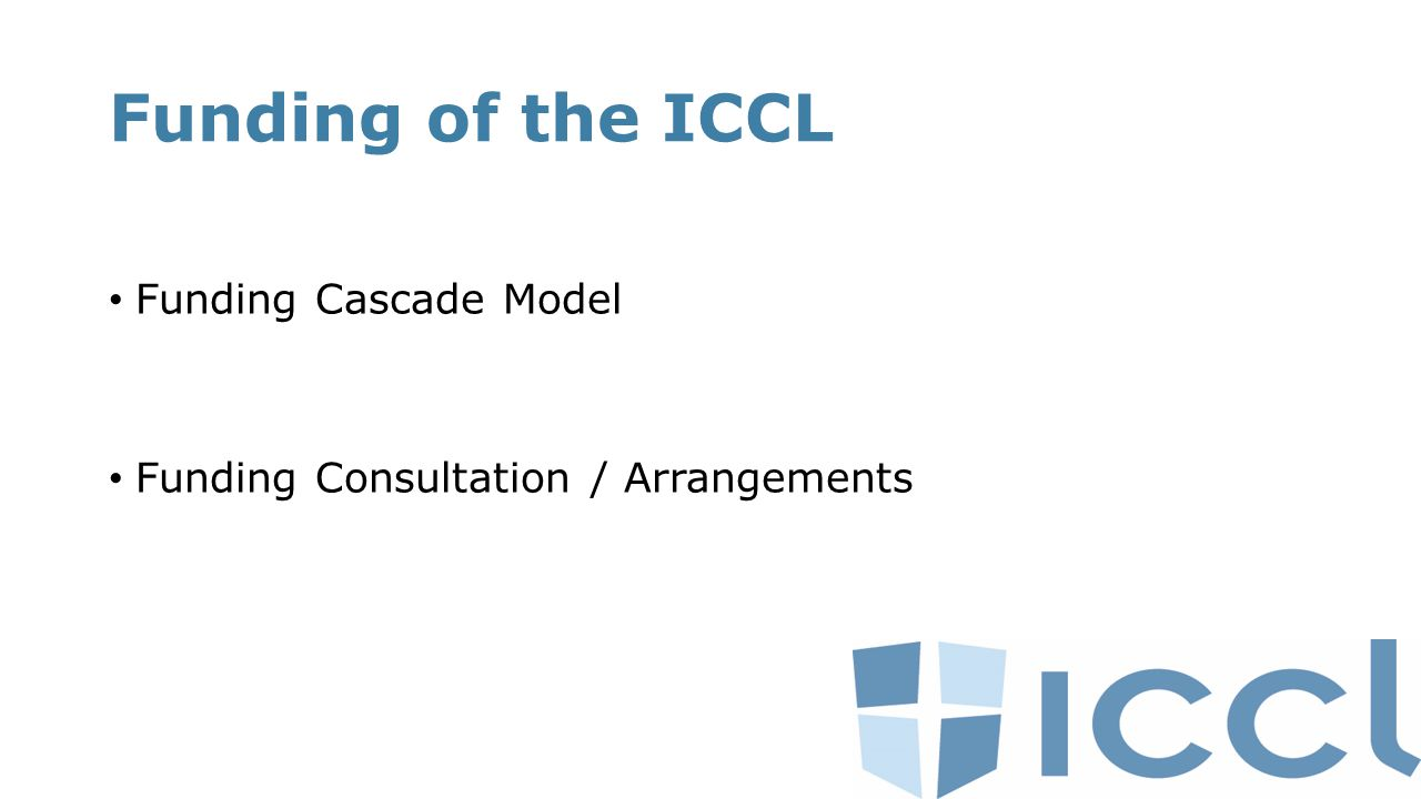 Funding of the ICCL Funding Cascade Model Funding Consultation / Arrangements