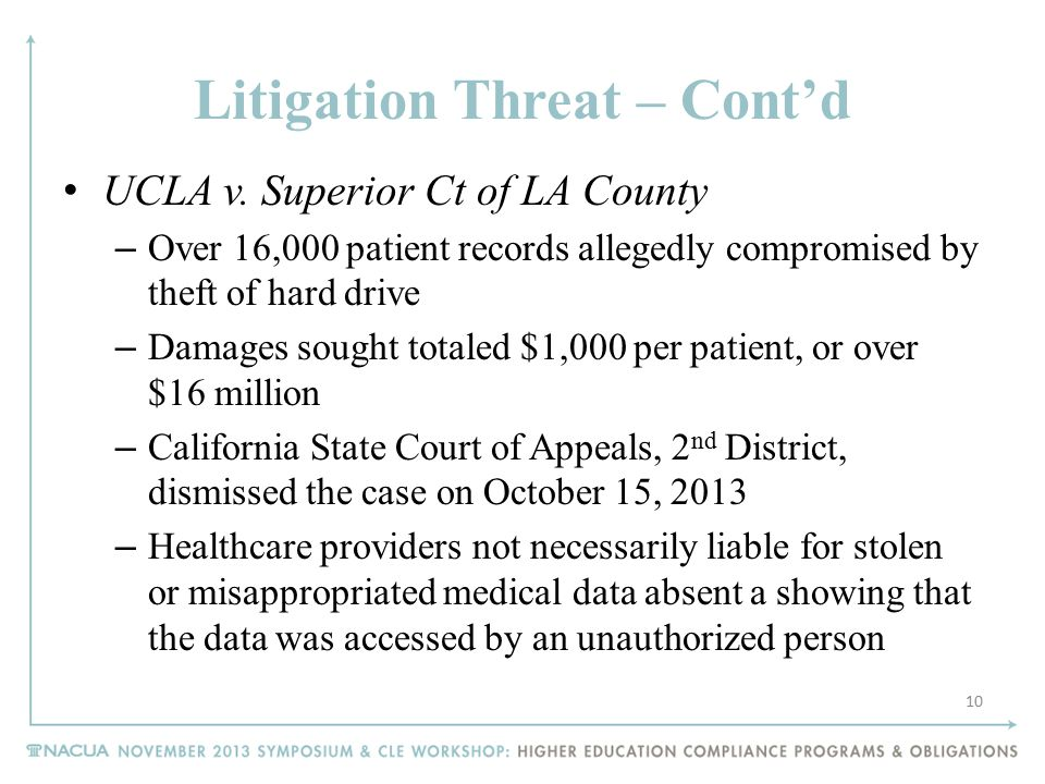 Litigation Threat – Cont'd UCLA v. Superior Ct of LA County – Over 16,000 patient records allegedly compromised by theft of hard drive – Damages sough