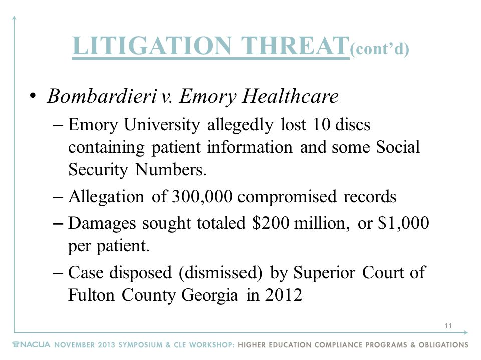 LITIGATION THREAT (cont'd) Bombardieri v. Emory Healthcare – Emory University allegedly lost 10 discs containing patient information and some Social S