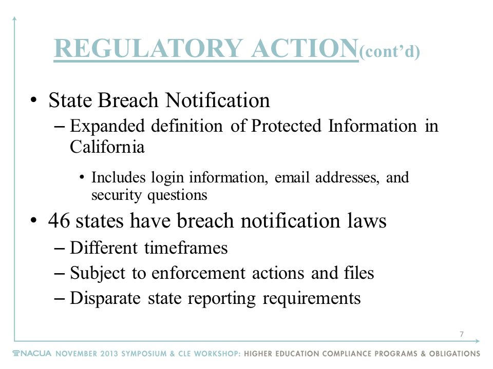 REGULATORY ACTION (cont'd) State Breach Notification – Expanded definition of Protected Information in California Includes login information, email ad