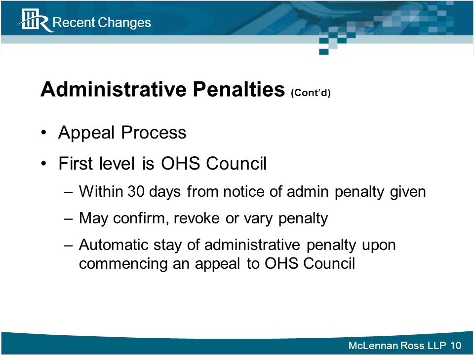McLennan Ross LLP Recent Changes Administrative Penalties (Cont'd) Appeal Process First level is OHS Council –Within 30 days from notice of admin pena