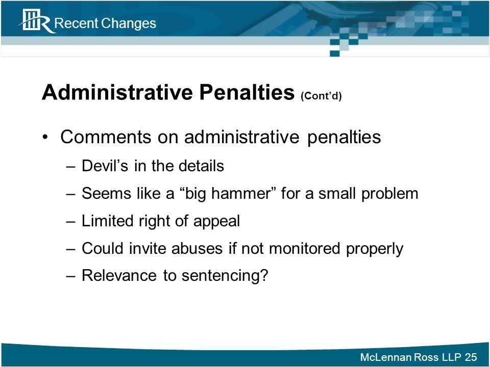 """McLennan Ross LLP Recent Changes Administrative Penalties (Cont'd) Comments on administrative penalties –Devil's in the details –Seems like a """"big ham"""