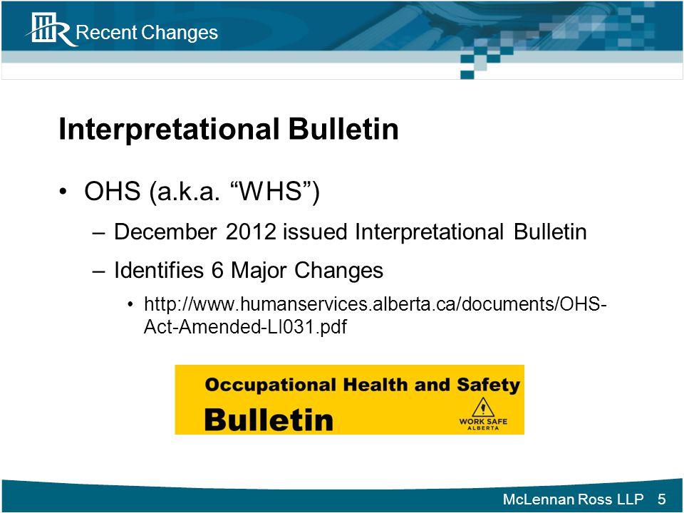 """McLennan Ross LLP Recent Changes Interpretational Bulletin OHS (a.k.a. """"WHS"""") –December 2012 issued Interpretational Bulletin –Identifies 6 Major Chan"""