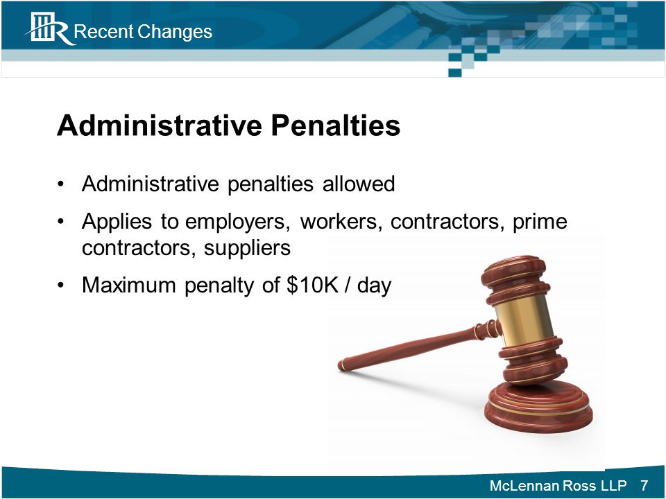 McLennan Ross LLP Recent Changes Administrative Penalties (Cont'd) Section 40.3(2) If an OHS Officer forms opinion –violation of Act, Reg., or Code –failure to comply with: order issued under Act, Reg., or Code term or condition of acceptance issued under s.