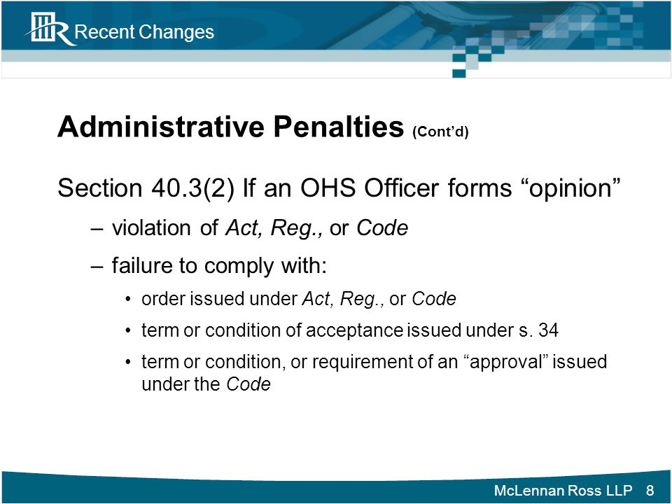 McLennan Ross LLP Recent Changes Administrative Penalties (Cont'd) Other features –No double jeopardy if administrative penalty paid –Cannot be charged with same contravention –2 year limitation period from date of alleged contravention –Same force and effect as a judgment if filed with ABQB 9