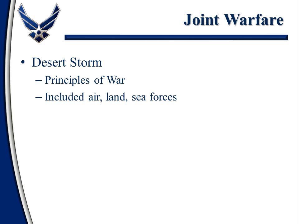 Desert Storm – Principles of War – Included air, land, sea forces
