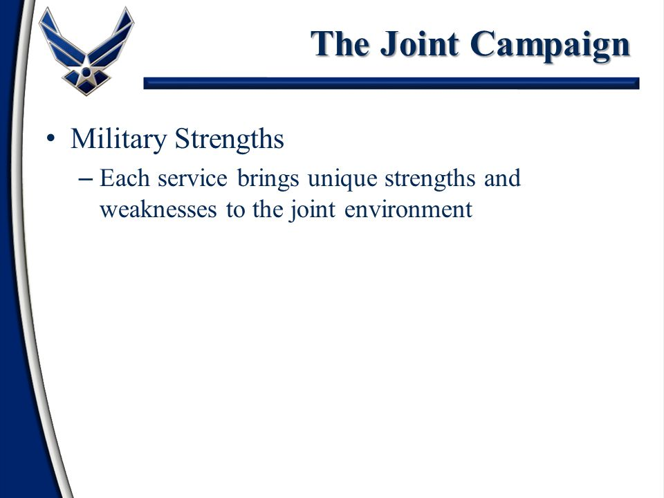 The Joint Campaign Military Strengths – Each service brings unique strengths and weaknesses to the joint environment