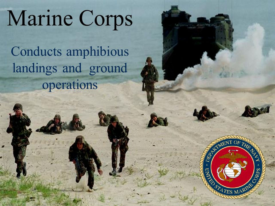Conducts amphibious landings and ground operations Marine Corps