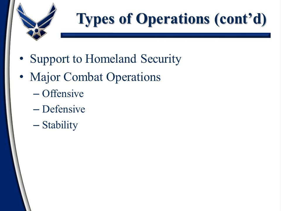 Support to Homeland Security Major Combat Operations – Offensive – Defensive – Stability Types of Operations (cont'd)
