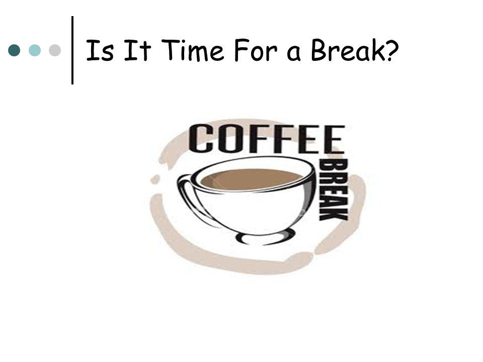 Is It Time For a Break?