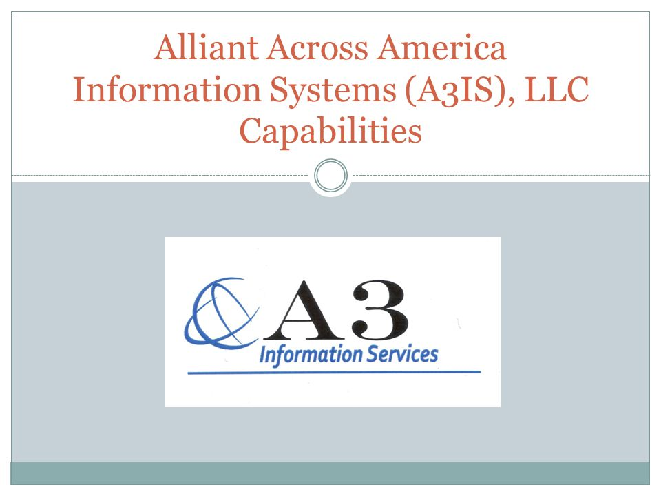 Alliant Across America Information Systems (A3IS), LLC Capabilities
