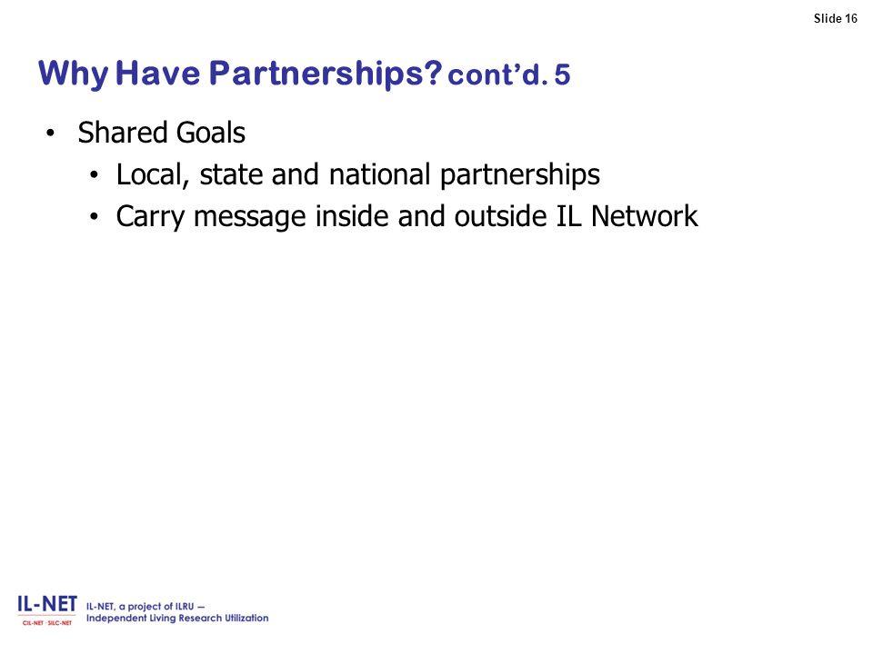 Slide 16 Slide 16 Why Have Partnerships.cont'd.